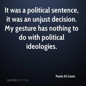 Paolo Di Canio  - It was a political sentence, it was an unjust decision. My gesture has nothing to do with political ideologies.