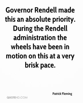 Patrick Fleming  - Governor Rendell made this an absolute priority. During the Rendell administration the wheels have been in motion on this at a very brisk pace.