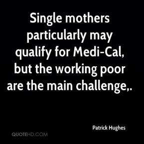 Single mothers particularly may qualify for Medi-Cal, but the working poor are the main challenge.