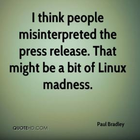 Paul Bradley  - I think people misinterpreted the press release. That might be a bit of Linux madness.