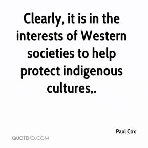 Paul Cox  - Clearly, it is in the interests of Western societies to help protect indigenous cultures.