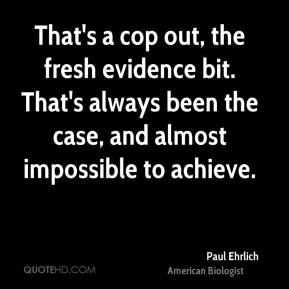 Paul Ehrlich  - That's a cop out, the fresh evidence bit. That's always been the case, and almost impossible to achieve.