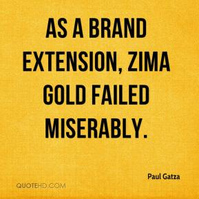 Paul Gatza  - As a brand extension, Zima Gold failed miserably.
