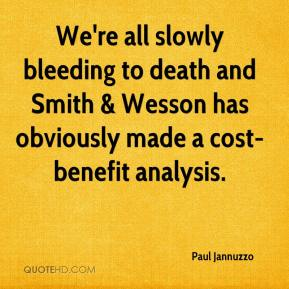We're all slowly bleeding to death and Smith & Wesson has obviously made a cost-benefit analysis.