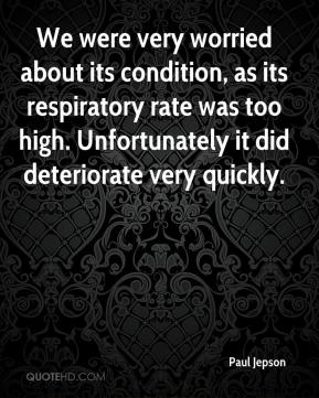 Paul Jepson  - We were very worried about its condition, as its respiratory rate was too high. Unfortunately it did deteriorate very quickly.