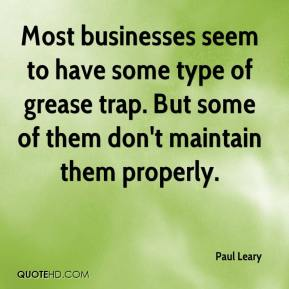 Paul Leary  - Most businesses seem to have some type of grease trap. But some of them don't maintain them properly.