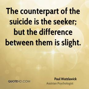 The counterpart of the suicide is the seeker; but the difference between them is slight.