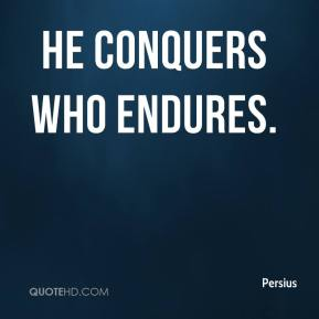 Persius  - He conquers who endures.