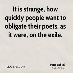 Peter Bichsel - It is strange, how quickly people want to obligate their poets, as it were, on the exile.