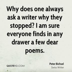 Peter Bichsel - Why does one always ask a writer why they stopped? I am sure everyone finds in any drawer a few dear poems.