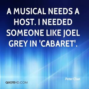 A musical needs a host. I needed someone like Joel Grey in 'Cabaret'.