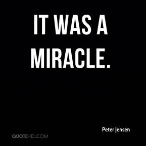 Peter Jensen  - It was a miracle.