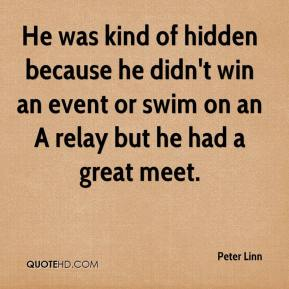Peter Linn  - He was kind of hidden because he didn't win an event or swim on an A relay but he had a great meet.