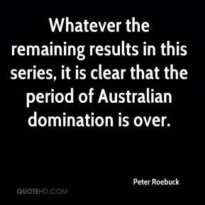 Peter Roebuck  - Whatever the remaining results in this series, it is clear that the period of Australian domination is over.
