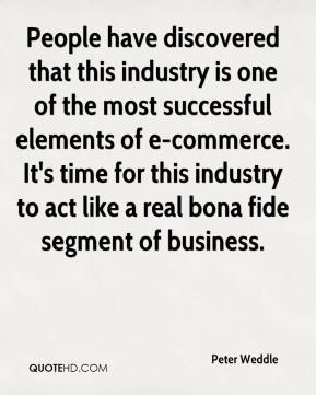 Peter Weddle  - People have discovered that this industry is one of the most successful elements of e-commerce. It's time for this industry to act like a real bona fide segment of business.
