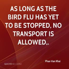 As long as the bird flu has yet to be stopped, no transport is allowed.