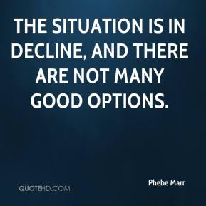The situation is in decline, and there are not many good options.