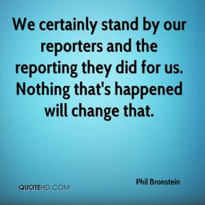 Phil Bronstein  - We certainly stand by our reporters and the reporting they did for us. Nothing that's happened will change that.