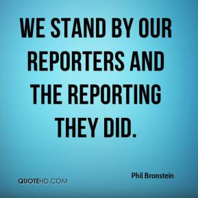Phil Bronstein  - We stand by our reporters and the reporting they did.