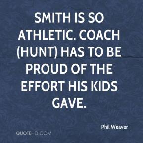 Smith is so athletic. Coach (Hunt) has to be proud of the effort his kids gave.