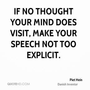 If no thought your mind does visit, Make your speech not too explicit.