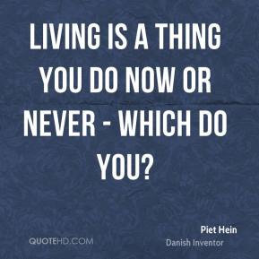 Living is a thing you do now or never - which do you?
