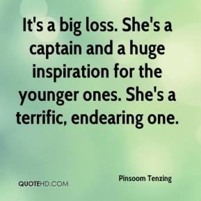 Pinsoom Tenzing  - It's a big loss. She's a captain and a huge inspiration for the younger ones. She's a terrific, endearing one.