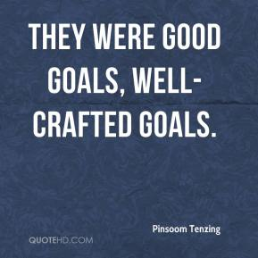Pinsoom Tenzing  - They were good goals, well-crafted goals.