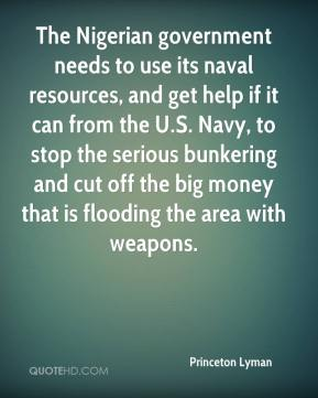 The Nigerian government needs to use its naval resources, and get help if it can from the U.S. Navy, to stop the serious bunkering and cut off the big money that is flooding the area with weapons.