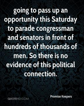 Promise Keepers  - going to pass up an opportunity this Saturday to parade congressman and senators in front of hundreds of thousands of men. So there is no evidence of this political connection.