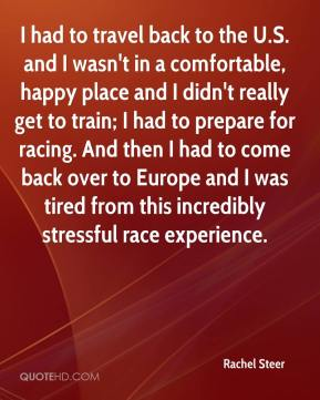 I had to travel back to the U.S. and I wasn't in a comfortable, happy place and I didn't really get to train; I had to prepare for racing. And then I had to come back over to Europe and I was tired from this incredibly stressful race experience.