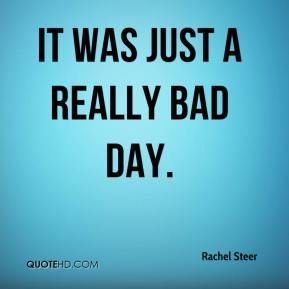 It was just a really bad day.