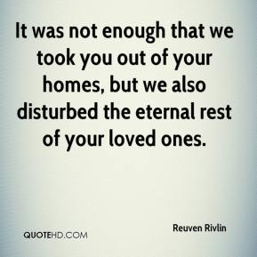 Reuven Rivlin  - It was not enough that we took you out of your homes, but we also disturbed the eternal rest of your loved ones.
