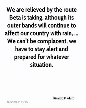 Ricardo Maduro  - We are relieved by the route Beta is taking, although its outer bands will continue to affect our country with rain, ... We can't be complacent, we have to stay alert and prepared for whatever situation.