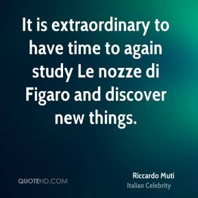 Riccardo Muti - It is extraordinary to have time to again study Le nozze di Figaro and discover new things.