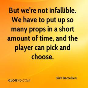 But we're not infallible. We have to put up so many props in a short amount of time, and the player can pick and choose.