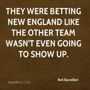 They were betting New England like the other team wasn't even going to show up.