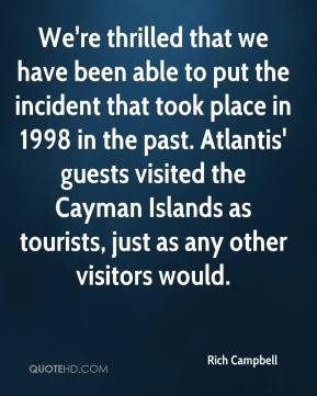 We're thrilled that we have been able to put the incident that took place in 1998 in the past. Atlantis' guests visited the Cayman Islands as tourists, just as any other visitors would.