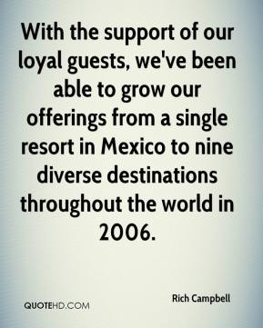 With the support of our loyal guests, we've been able to grow our offerings from a single resort in Mexico to nine diverse destinations throughout the world in 2006.