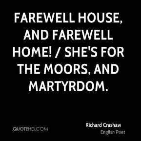 Farewell house, and farewell home! / She's for the Moors, and martyrdom.