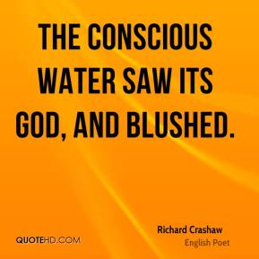 The conscious water saw its God, and blushed.