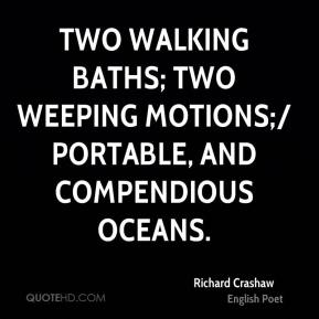 Richard Crashaw  - Two walking baths; two weeping motions;/ Portable, and compendious oceans.