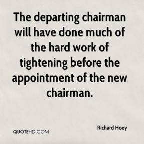 The departing chairman will have done much of the hard work of tightening before the appointment of the new chairman.