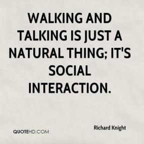 Richard Knight  - Walking and talking is just a natural thing; it's social interaction.