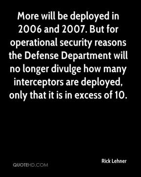 Rick Lehner  - More will be deployed in 2006 and 2007. But for operational security reasons the Defense Department will no longer divulge how many interceptors are deployed, only that it is in excess of 10.