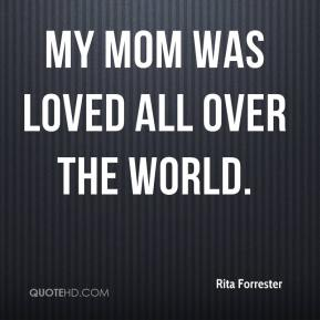My mom was loved all over the world.