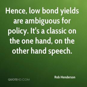 Rob Henderson  - Hence, low bond yields are ambiguous for policy. It's a classic on the one hand, on the other hand speech.