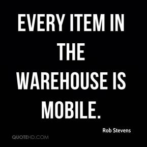 Every item in the warehouse is mobile.