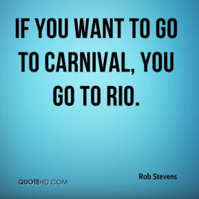 If you want to go to Carnival, you go to Rio.
