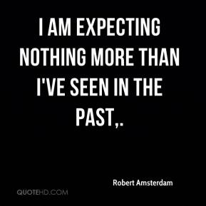 Robert Amsterdam  - I am expecting nothing more than I've seen in the past.